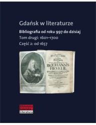 Gdańsk w literaturze. Bibliografia od roku 997 do dzisiaj, t. 2: 1601-1700, cz. 2: od 1657 do 1700
