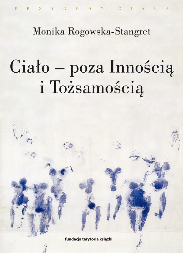 Ciało – poza Innością i Tożsamością. Trzy figury ciała w filozofii współczesnej (wyd. 2)