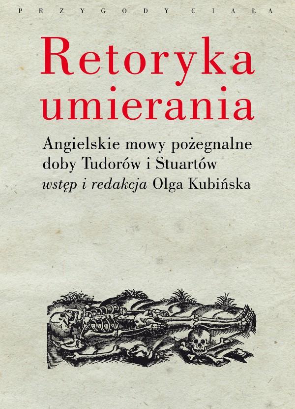 Retoryka umierania. Angielskie mowy pożegnalne doby Tudorów i Stuartów (wyd. 2)