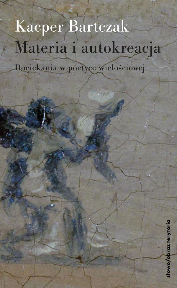Materia i autokreacja: eseje o poetyce wielościowej