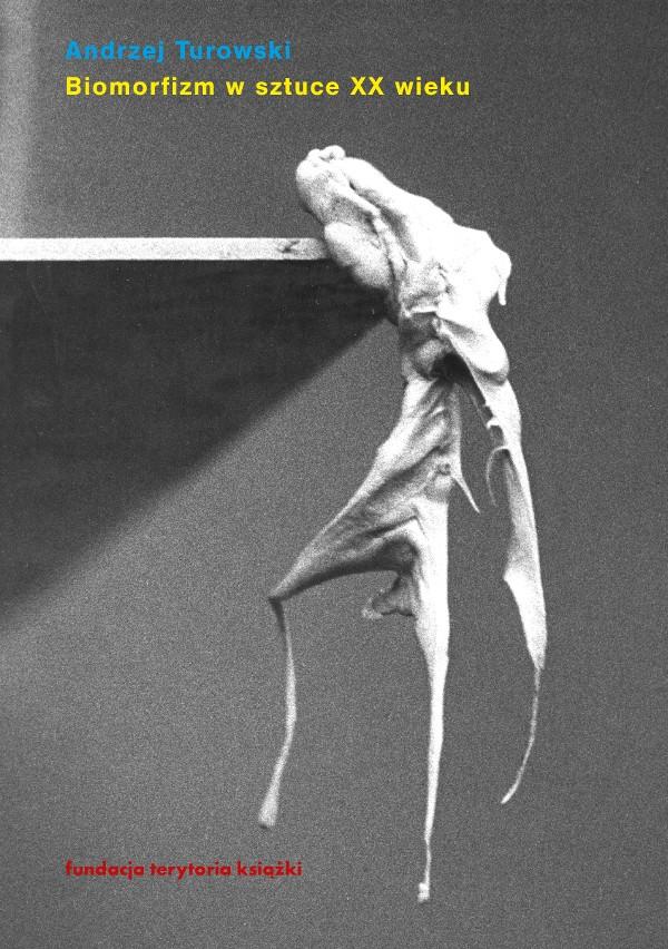 Biomorfizm w sztuce XX wieku. Między biomechaniką a bezformiem
