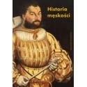 Historia męskości, t. 1: Od starożytności do oświecenia. Wymyślanie męskości