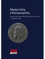 Między Italią a Rzeczpospolitą. Giovanni Bernardino Bonifacio d'Oria (1517–1597) – perpetuus viator