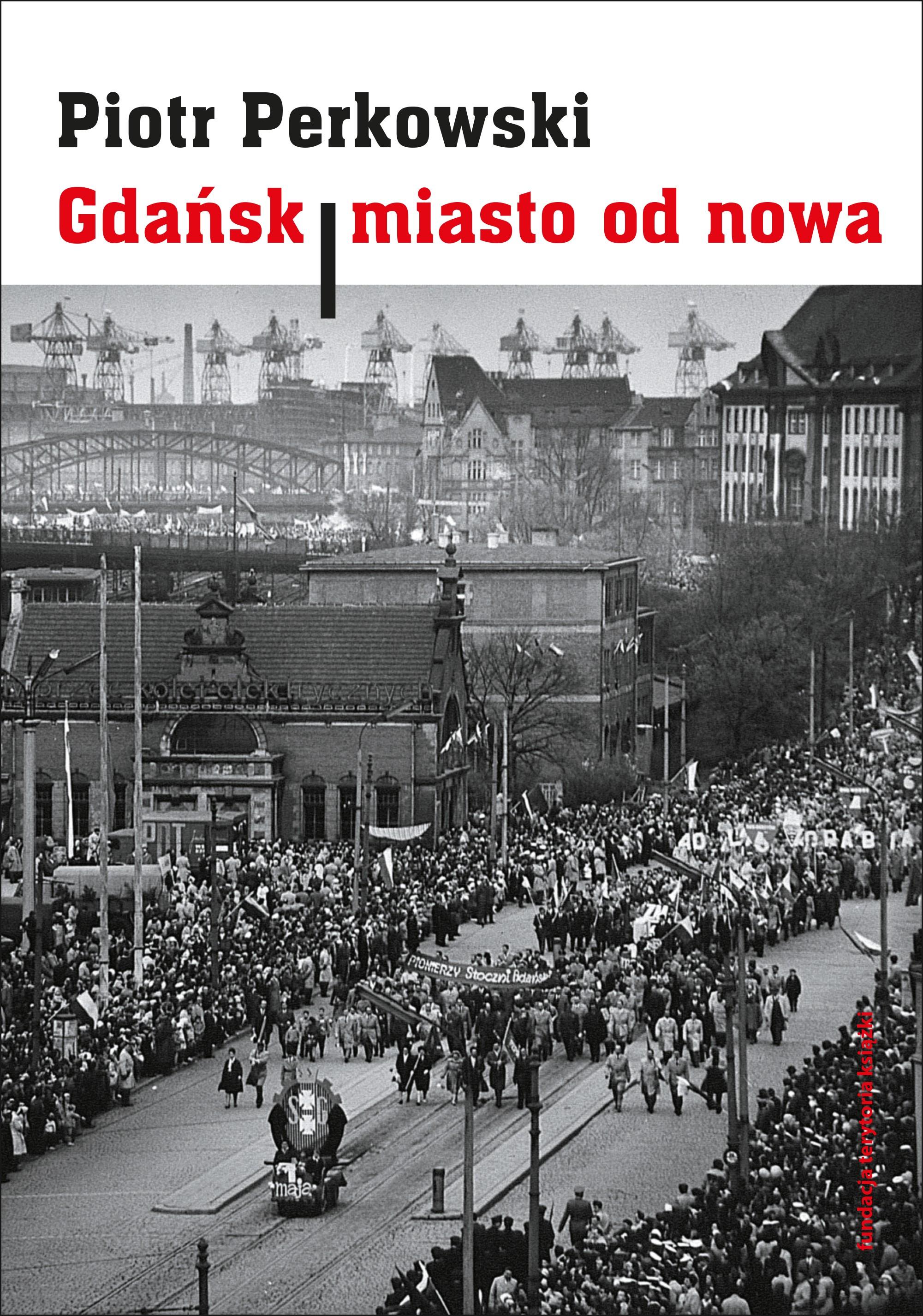 Gdańsk - miasto od nowa. Kształtowanie społeczeństwa i warunki bytowe w latach 1945–1970