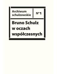 Bruno Schulz w oczach współczesnych. Antologia tekstów krytycznych i publicystycznych lat 1920-1943