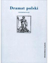 Dramat polski. Interpretacje. Część 1: Od wieku XVI do Młodej Polski