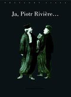Ja, Piotr Riviere, skorom już zaszlachtował moją matkę, moją siostrę i brata mojego...