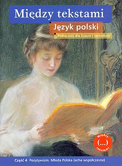 Między tekstami. Język polski. Część 4. Pozytywizm. Młoda polska (echa współczesne)