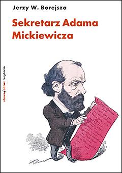 Sekretarz Adama Mickiewicza. Armand Levy i jego czasy 1827–1891