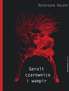 Geralt, czarownice i wampir. Recykling kulturowy Andrzeja Sapkowskiego.