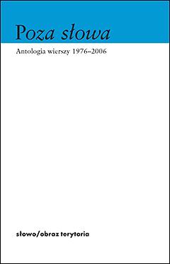 Poza słowa. Antologia poezji polskiej 1976–2006