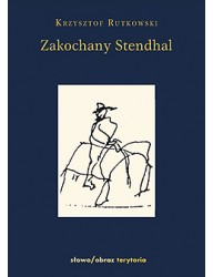 Zakochany Stendhal. Dziennik wyprawy po imię.