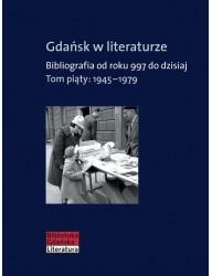 Gdańsk w literaturze. Bibliografia od roku 997 do dzisiaj, t. 5: 1945–1979