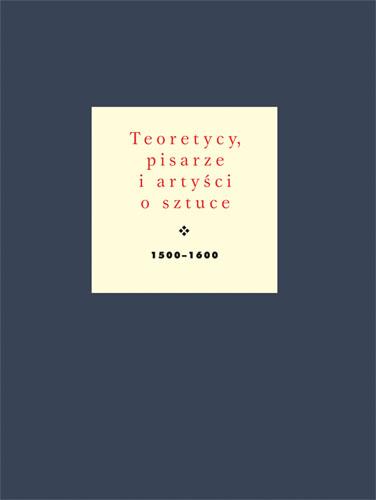 Teoretycy, pisarze i artyści o sztuce 1500–1600, t. 2