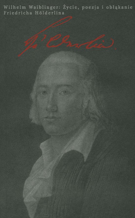 Życie, poezja i obłąkanie Friedricha Hölderlina