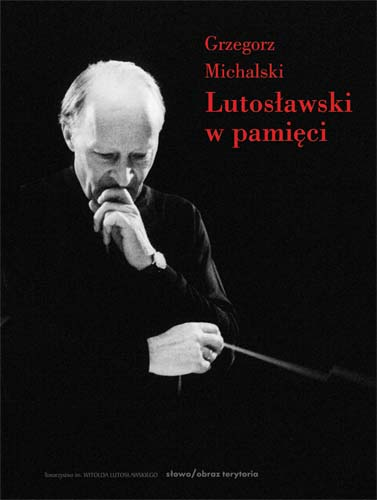 Lutosławski w pamięci. 20 rozmów o kompozytorze