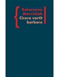 Cicero Vortit Barbare. Przekłady mówcy jako narzędzie manipulacji ideologicznej
