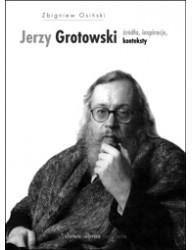 Jerzy Grotowski, t. 1: Źródła, inspiracje, konteksty (wyd. 2, poprawione)