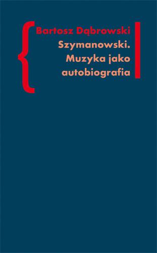 Szymanowski. Muzyka jako autobiografia