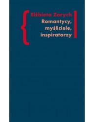 Romantycy, myśliciele, inspiratorzy. Wpływ filozofii niemieckiej na literaturę polskiego romantyzmu