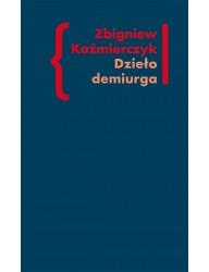 Dzieło demiurga. Zapis gnostyckiego doświadczenia egzystencji we wczesnej poezji Czesława Miłosza