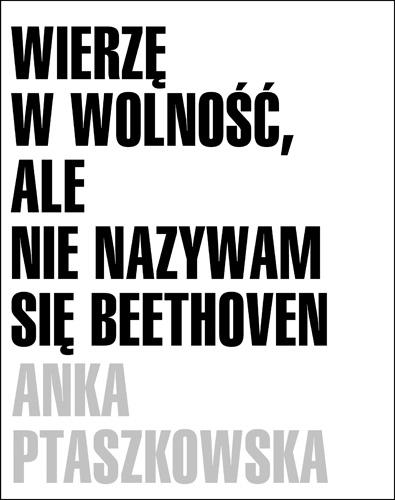 Wierzę w wolność, ale nie nazywam się Beethoven