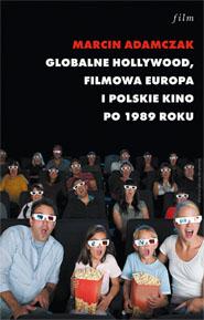 Globalne Hollywood. Filmowa Europa i polskie kino po 1989 roku