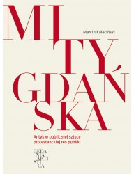 Mity Gdańska. Antyk w publicznej sztuce protestanckiej res publiki