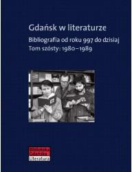 Gdańsk w literaturze. Bibliografia od roku 997 do dzisiaj, t. 6: 1980-1989