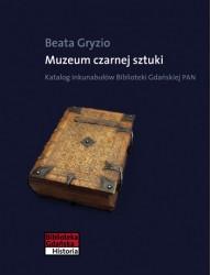 Muzeum czarnej sztuki. Katalog inkunabułów Biblioteki Gdańskiej PAN