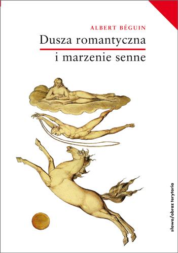 Dusza romantyczna i marzenie senne. Esej o romantyzmie niemieckim i poezji francuskiej