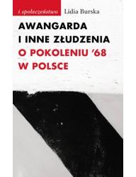 Awangarda i inne złudzenia. O pokoleniu '68 w Polsce
