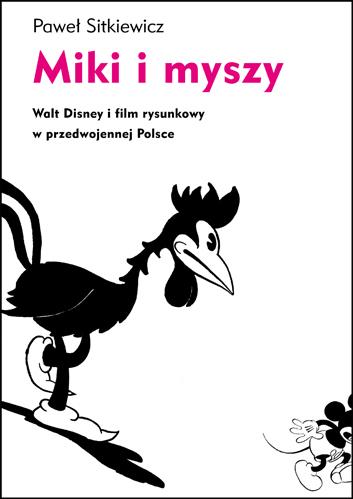 (e-book) Miki i myszy. Walt Disney i film rysunkowy w przedwojennej Polsce