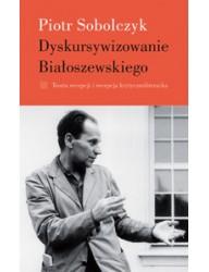 Dyskursywizowanie Białoszewskiego, t. 1: Teoria recepcji i recepcja krytycznoliteracka
