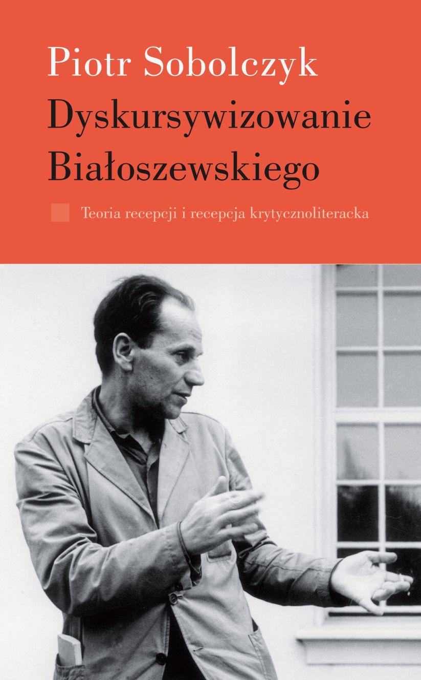 (e-book) Dyskursywizowanie Białoszewskiego, t. 1: Teoria recepcji i recepcja krytycznoliteracka