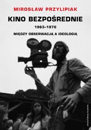 Kino bezpośrednie, t. 3: 1963-1970. Między obserwacją a ideologią