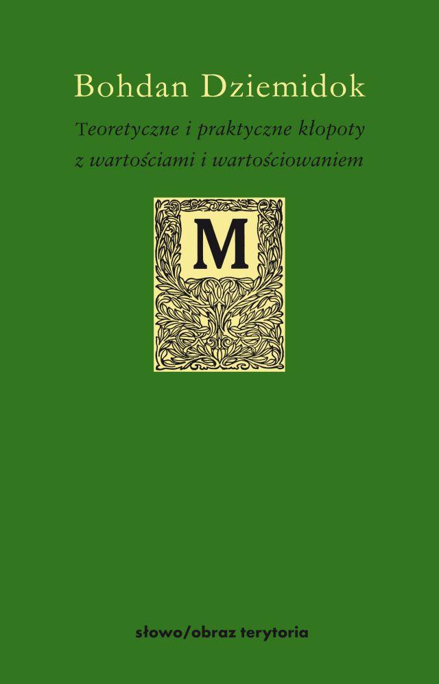 (e-book) Teoretyczne i praktyczne kłopoty z wartościami i wartościowaniem