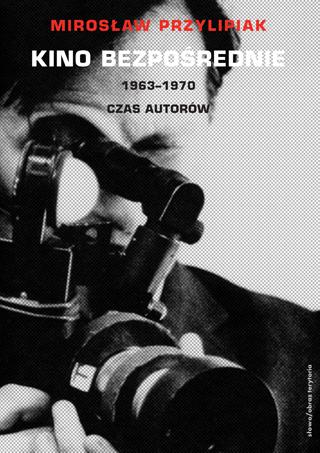 (e-book) Kino bezpośrednie, t. 2: 1963–1970. Czas autorów