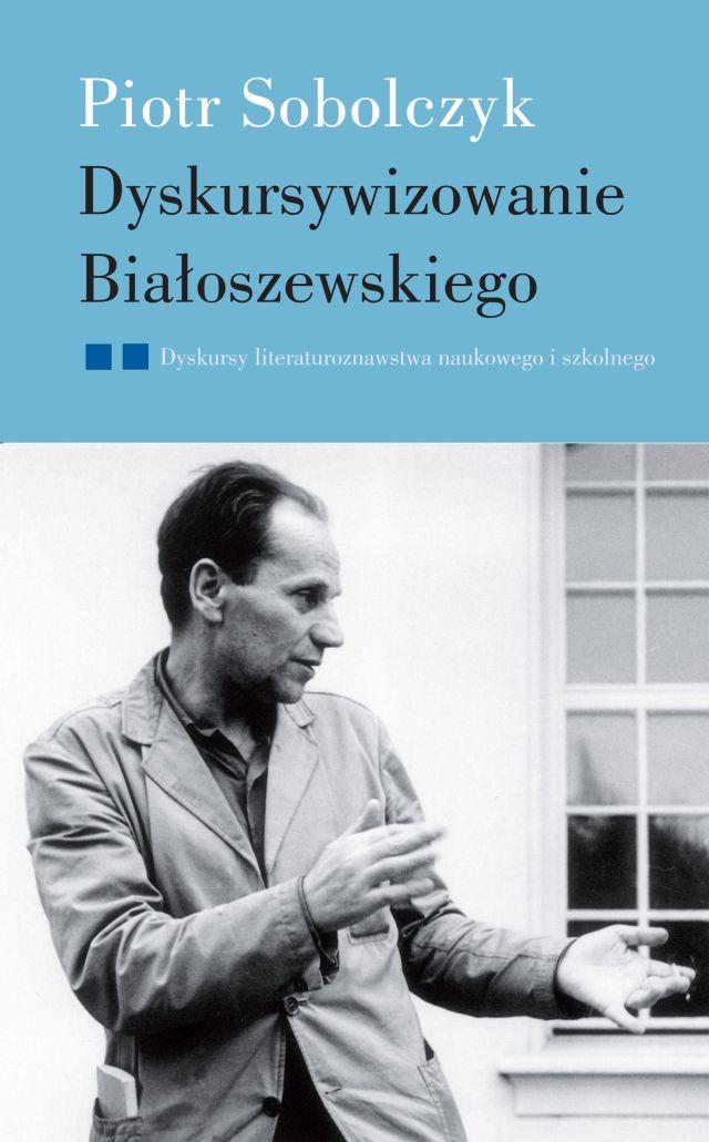 (e-book) Dyskursywizowanie Białoszewskiego, t. 2: Dyskursy literaturoznawstwa literackiego i szkolnego