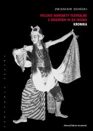 (e-book) Polskie kontakty teatralne z  Orientem w XX wieku, t. 1: Kronika