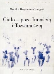 (e-book) Ciało – poza Innością i Tożsamością. Trzy figury ciała w filozofii współczesnej