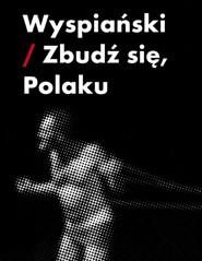 Wyspiański - Zbudź się, Polaku!