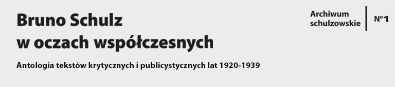 (red. Piotr Sitkiewicz) -  Bruno Schulz w oczach współczesnych. Antologia tekstów krytycznych i publicystycznych lat 1920-1939